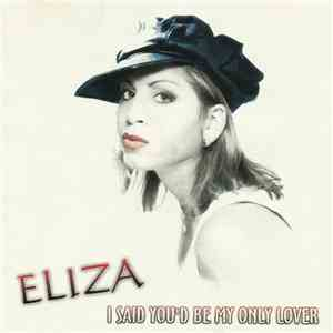 Eliza - I Said You'd Be My Only Lover