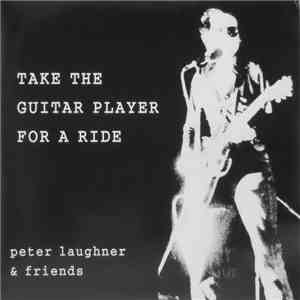 Peter Laughner & Friends - Take The Guitar Player For A Ride download free